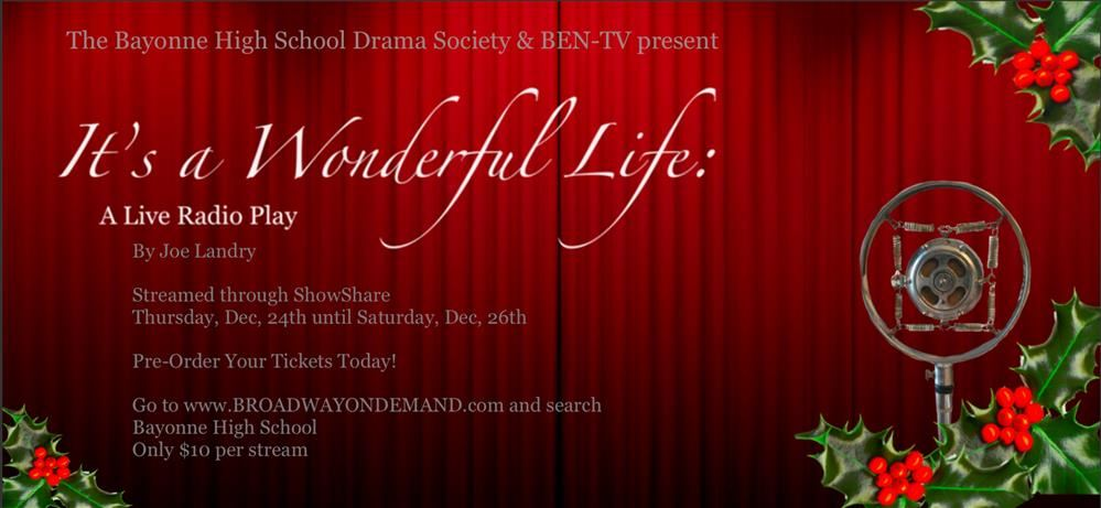 "Pre-Order your stream today!!!    BHS Drama Society and BEN-TV are proud to present ""It's A Wonderful Life: A Live Radio Play"